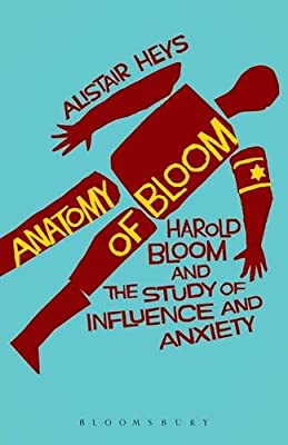 The Anatomy of Bloom: Harold Bloom and the Study of Influence and Anxiety.pdf