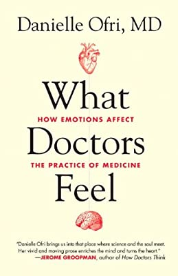 What Doctors Feel: How Emotions Affect the Practice of Medicine.pdf