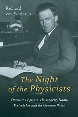 The Night of the Physicists: Operation Epsilon: Heisenberg, Hahn, Weizsacker and the German Bomb.pdf
