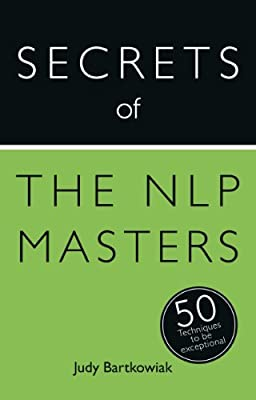 The Secrets of the NLP Masters: The 50 Strategies You Need to be Exceptional: Teach Yourself.pdf