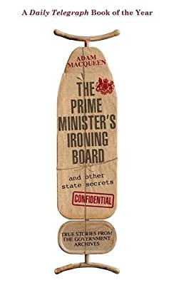 The Prime Minister's Ironing Board and Other State Secrets: True Stories from the Government Archives.pdf