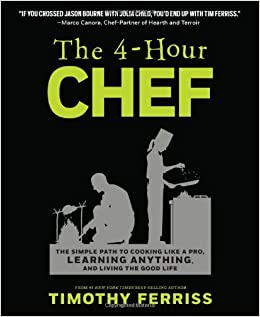 《4-Hour Chef: The Simple Path to Cooking Like a Pro, Learning Anything, and Living the Good Life》 Timothy Ferriss【摘要 书评 试读】图书