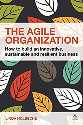 The Agile Organization: How to Build an Innovative, Sustainable and Resilient Business.pdf