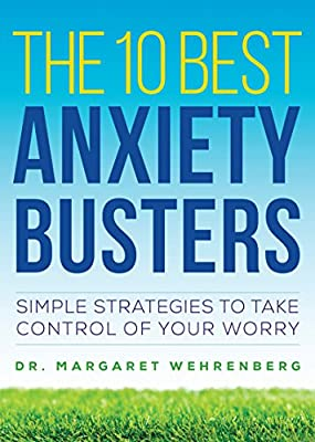 The 10 Best Anxiety Busters - Simple Strategies to Take Control of Your Worry.pdf
