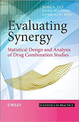 Evaluating Synergy: Statistical Design and Analysis of Drug Combination Studies.pdf