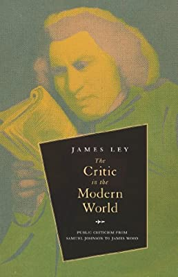 The Critic in the Modern World: Public Criticism from Samuel Johnson to James Wood.pdf