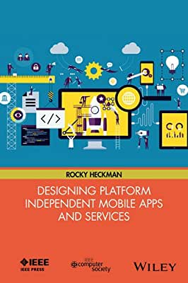 Designing Platform Independent Mobile Apps and Services: Your idea, on Any Device, Anywhere.pdf