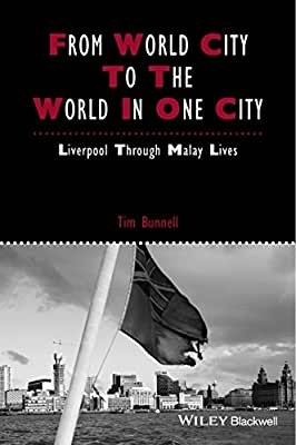 From World City to the World in One City: Liverpool through Malay Lives.pdf