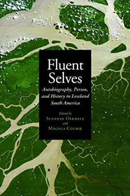 Fluent Selves: Autobiography, Person, and History in Lowland South America.pdf