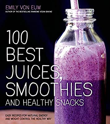 100 Best Juices, Smoothies & Healthy Snacks: Easy Recipes for Natural Energy & Weight Control the Healthy Way.pdf