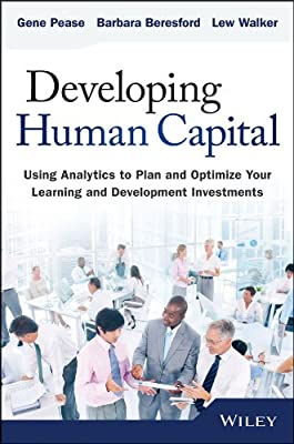 Developing Human Capital: Using Analytics to Plan and Optimize Your Learning and Development Investments.pdf