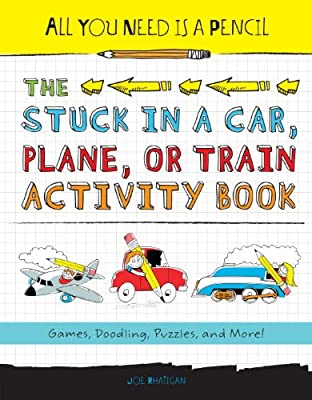 All You Need Is a Pencil: The Stuck in a Car, Plane, or Train Activity Book: Games, Doodling, Puzzles, and More!.pdf