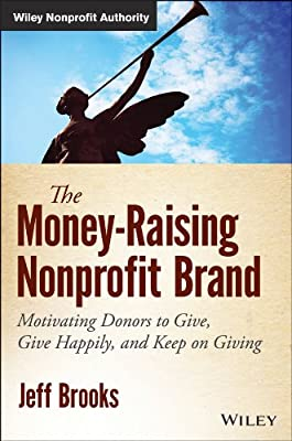 The Money-raising Nonprofit Brand: Motivating Donors to Give, Give Happily, and Keep on Giving.pdf