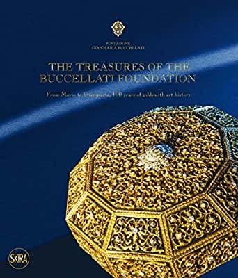 The Treasures of the Buccellati Foundation: From Mario to Gianmaria, 100 Years of Goldsmith Art History.pdf
