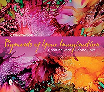 Pigments of Your Imagination: Creating with Alcohol Inks.pdf
