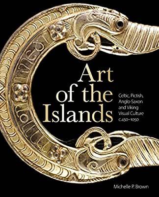 Art of the Islands: Celtic, Pictish, Anglo-Saxon and Viking Visual Culture, C. 450-1050.pdf